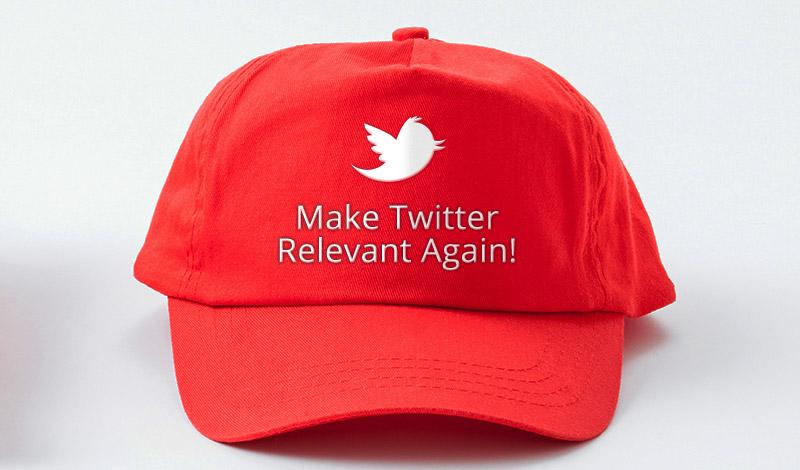 Make Twitter Relevant Again!